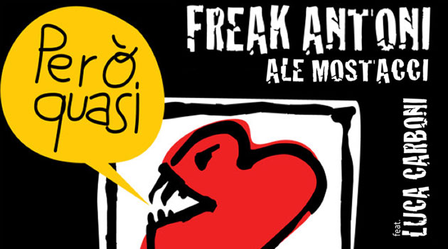 Però quasi, Freak Antoni, Ale Mostacci e Luca Carboni